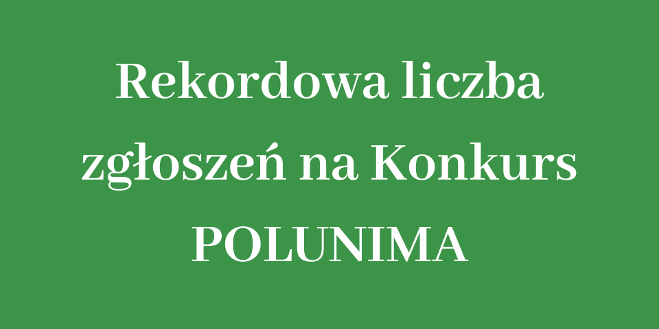 Rekordowa liczba zgłoszeń na Konkurs POLUNIMA